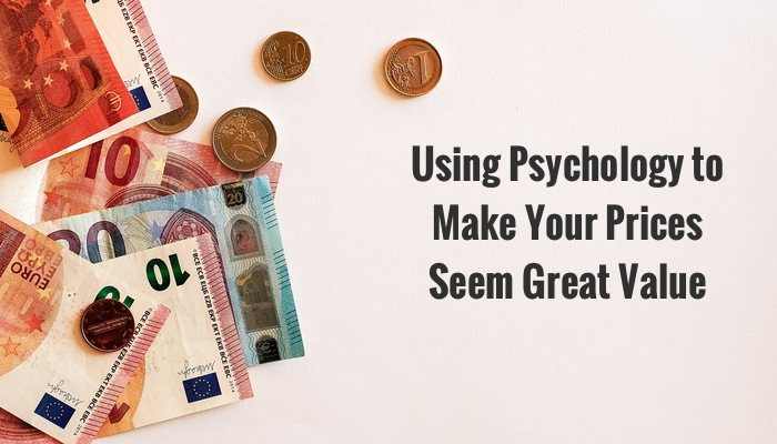 Using psychology to make your prices seem great value